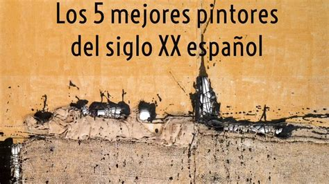 Los cinco pintores españoles más importantes del siglo XX ...