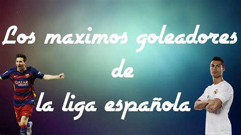 Los maximos goleadores de la liga Española de toda la ...