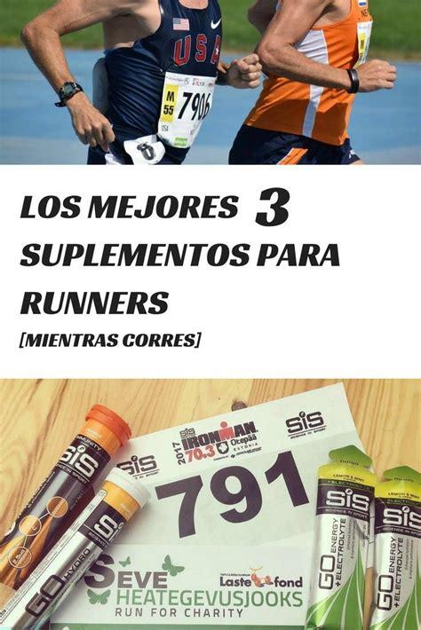 Los mejores 3 suplementos para runners [MIENTRAS CORRES ...