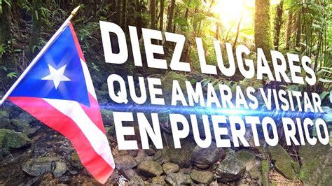 Los Mejores Diez Lugares que Amaras Visitar en Puerto Rico ...