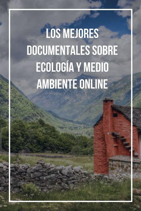 Los mejores documentales sobre ecología y medio ambiente ...