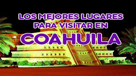 LOS MEJORES LUGARES PARA VISITAR EN COAHUILA   YouTube