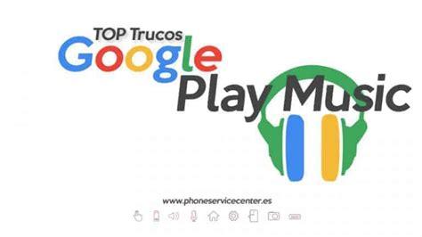 Los mejores Trucos de Google Play Music para sacarle todo ...