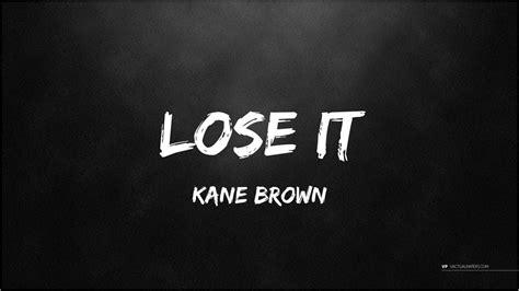 Lose It   Kane Brown  Lyrics    YouTube