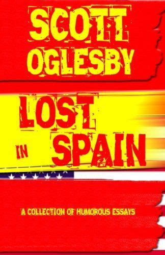 Lost In Spain: A Collection Of Humorous Essays by Scott ...