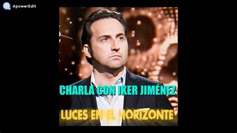 Luces En El Horizonte   Charla con Iker Jiménez   YouTube
