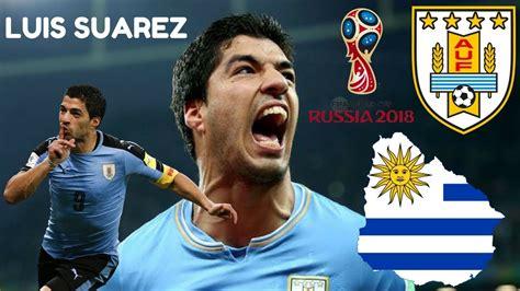 Luis Suarez   Uruguay   Road to World Cup Russia 2018 ...