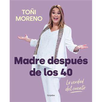 Madre después de los 40. La verdad del cuento   Toñi ...