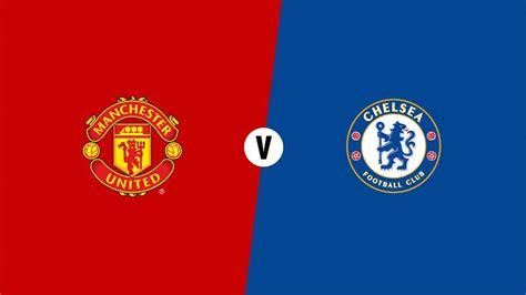Manchester United vs Chelsea  Live Updates  : Solskjaer ...