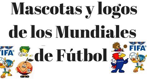 Mascotas y logos de los Mundiales de Fútbol de 1930 a 2018 ...