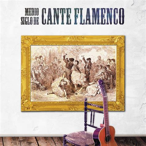 Medio Siglo de Cante Flamenco by Various Artists on Spotify