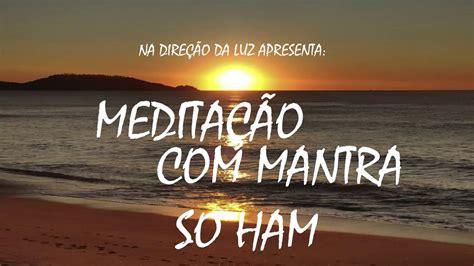 Meditação Guiada com mantra poderoso SO HAM  EU SOU  108 ...