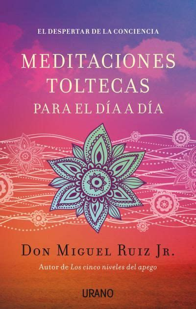 Meditaciones toltecas para el día a día // Don Miguel Ruiz ...
