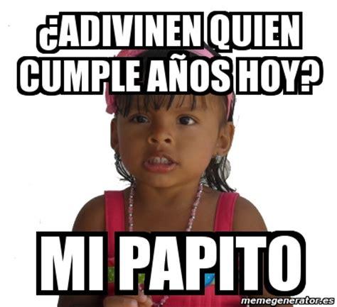 Meme Personalizado   ¿Adivinen quien cumple años hoy? mi ...