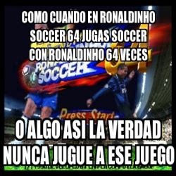 Meme Personalizado   Como cuando en ronaldinho soccer 64 ...