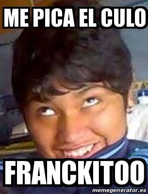 Meme Personalizado   Me Pica el Culo Franckitoo   17808092