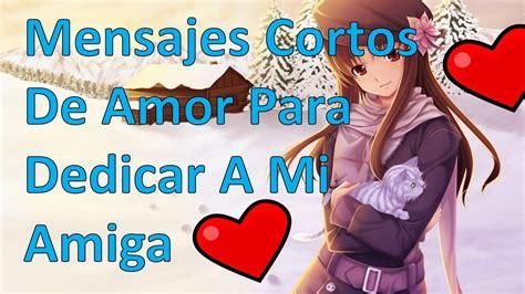 Mensajes Cortos De Amor Para Dedicar A Mi Amiga  Poema ...