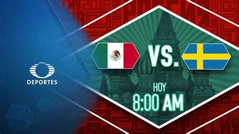 México vs Suecia por el pase a Octavos   Hoy   Televisa ...
