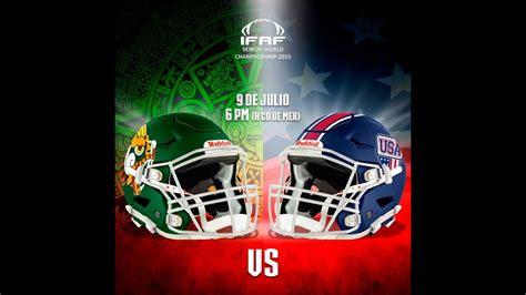 Mexico Vs USA, Copa Mundial de Fútbol Americano  IFAF ...
