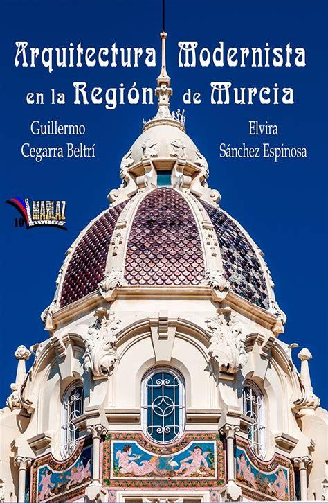 MODERNISMO y ART DÉCO en la Región de Murcia: Libro ...