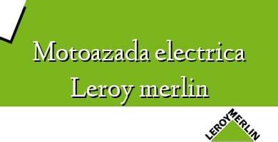 Motoazada Electrica Leroy Merlin 】 ֍ Opiniones Y Precio