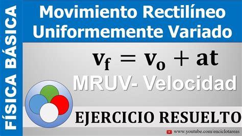 MOVIMIENTO RECTILINEO UNIFORMEMENTE VARIADO   Ej.1 ...