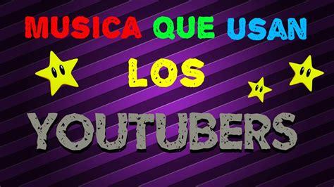 Musica Que Usan Los Youtubers De Fondo   Sin Copyright ...