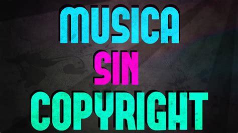 musica sin copyright para youtube   musica para usar en ...