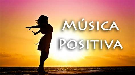 Música Super Positiva y Alegre para Animarse ️ Levanta el ...