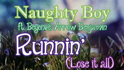 Naughty Boy ft. Beyoncé & Arrow Benjamin   Runnin   Lose ...