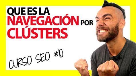 NAVEGACIÓN WEB por CLUSTERS y SORPRESA?!?   CURSO SEO #10 ...