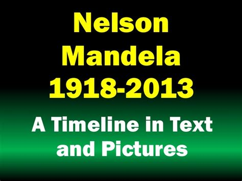 Nelson Mandela 1918 2013: A Biographical Timeline in Text ...