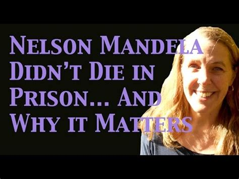 Nelson Mandela Didn t Die in Prison... and Why it Matters ...
