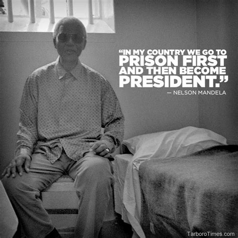 Nelson Mandela   In my country we go to prison first then ...