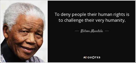 Nelson Mandela quote: To deny people their human rights is ...