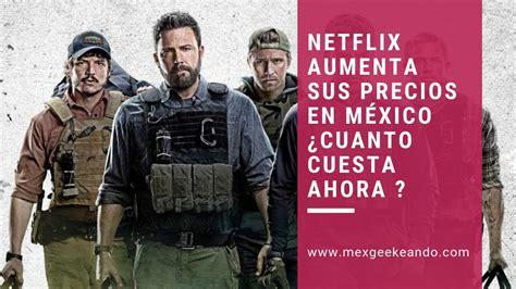 Netflix Aumenta Sus Precios en México  2019  ¿Cuanto ...