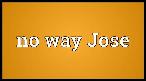 No way Jose Meaning   YouTube