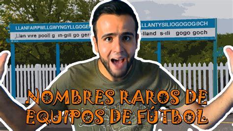 NOMBRES RAROS DE EQUIPOS DE FÚTBOL  parte 1    YouTube