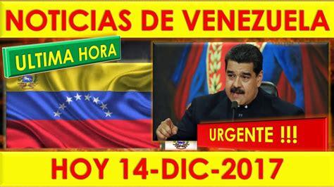 NOTICIAS DE VENEZUELA HOY 14 DE DICIEMBRE 2017, ULTIMA ...