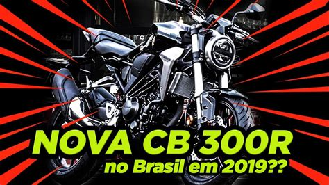 NOVA HONDA CB 300R NO BRASIL EM 2019?? [MOTO JORNAL KR #30 ...