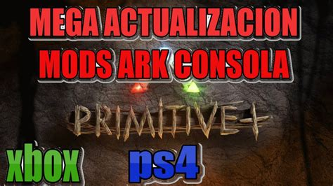 NUEVA ACTUALIZACION ARK MODS PARA PS4 XBOX ONE PRIMITIVE ...