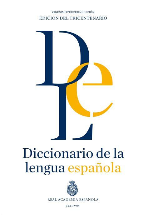 Nueva edición del Diccionario de la lengua española ...