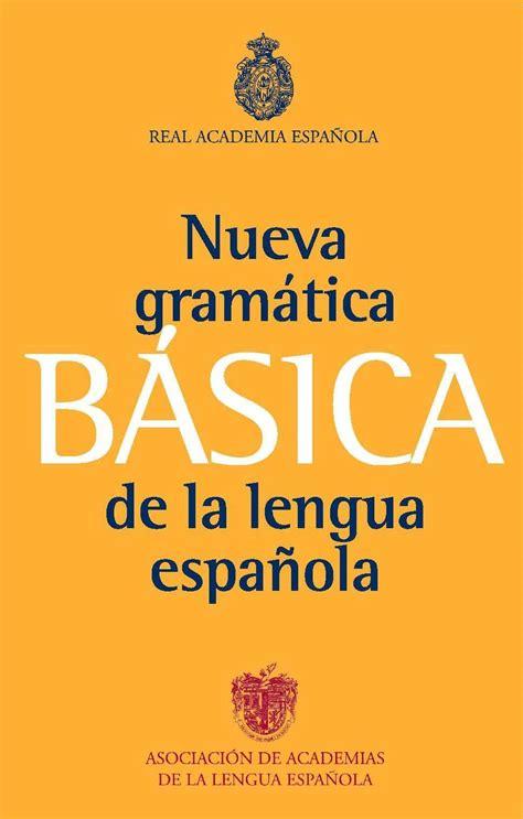 NUEVA GRAMÁTICA BÁSICA DE LA LENGUA ESPAÑOLA. REAL ...