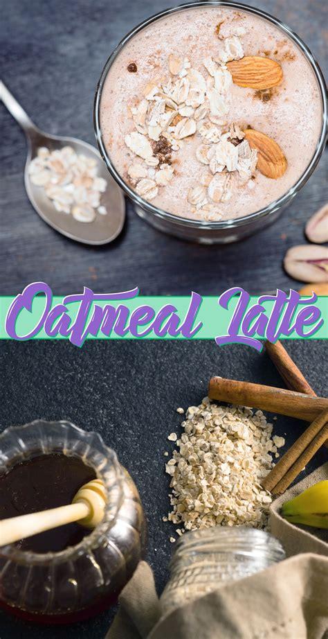 Oatmeal Latte | Recipe | Food and drink, Latte recipe ...