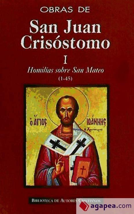 OBRAS DE SAN JUAN CRISOSTOMO. I: HOMILIAS SOBRE EL ...
