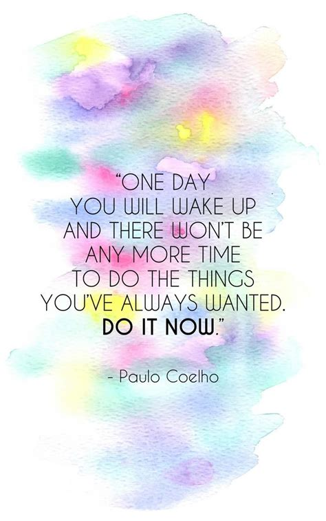 One day you ll wake up and there won t b   Paulo Coelho ...