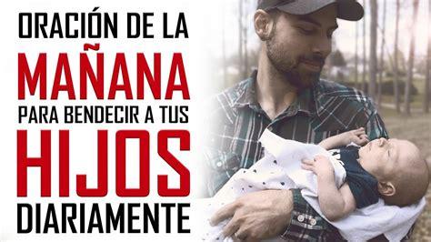 ORACION DE LA MAÑANA PARA BENDECIR A TUS HIJOS DIARIAMENTE ...