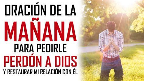 ORACION DE LA MAÑANA PARA PEDIRLE PERDON A DIOS Y ...