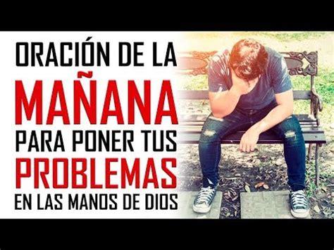 ORACION DE LA MAÑANA PARA PONER TUS PROBLEMAS EN LAS MANOS ...