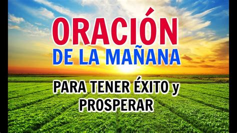 ORACIÓN DE LA MAÑANA PARA TENER EXITO EN TODO Y PROSPERAR ...